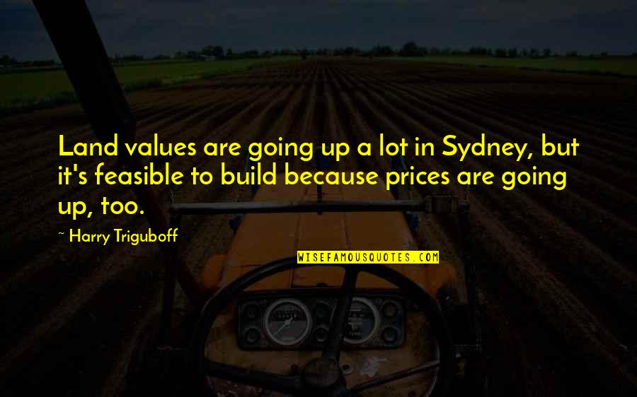 Kamite Quotes By Harry Triguboff: Land values are going up a lot in