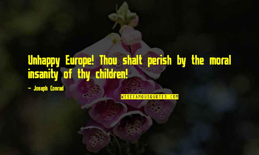Kamite Quotes By Joseph Conrad: Unhappy Europe! Thou shalt perish by the moral