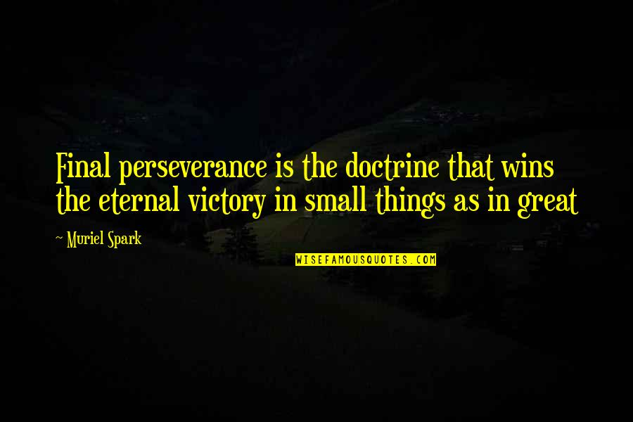 Kamite Quotes By Muriel Spark: Final perseverance is the doctrine that wins the