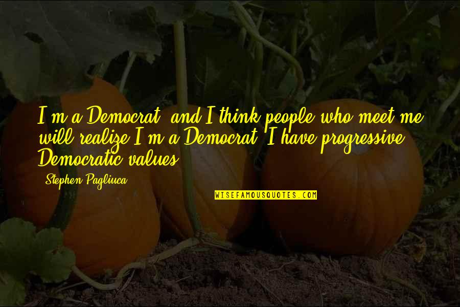 Kanchi Mahaswamigal Quotes By Stephen Pagliuca: I'm a Democrat, and I think people who