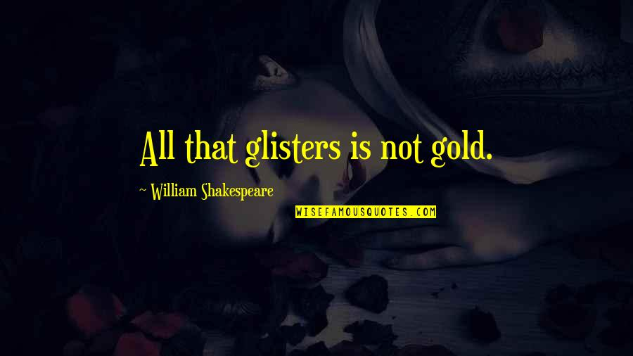 Kanchi Mahaswamigal Quotes By William Shakespeare: All that glisters is not gold.