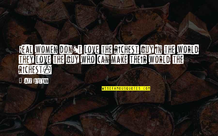 Kanha Love Quotes By Jazz Feylynn: Real women don't love the richest guy in