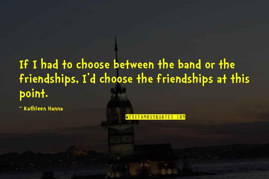 Kanha Love Quotes By Kathleen Hanna: If I had to choose between the band