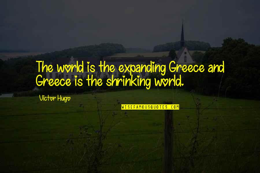 Kanha Love Quotes By Victor Hugo: The world is the expanding Greece and Greece