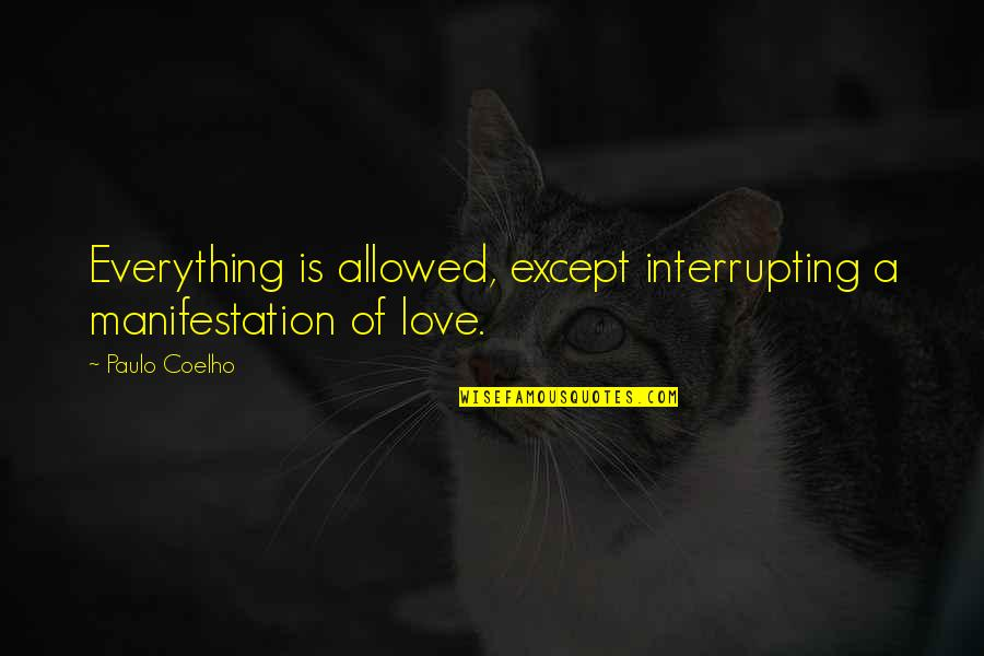 Kanjoos Quotes By Paulo Coelho: Everything is allowed, except interrupting a manifestation of