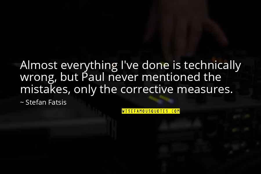 Kanjoos Quotes By Stefan Fatsis: Almost everything I've done is technically wrong, but