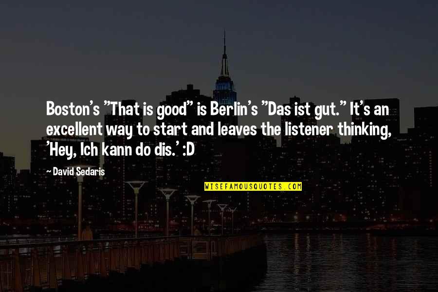 "Kann Quotes By David Sedaris: Boston's ""That is good"" is Berlin's ""Das ist"