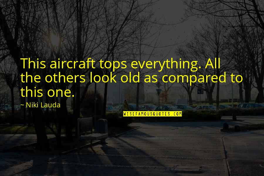 Kann Quotes By Niki Lauda: This aircraft tops everything. All the others look