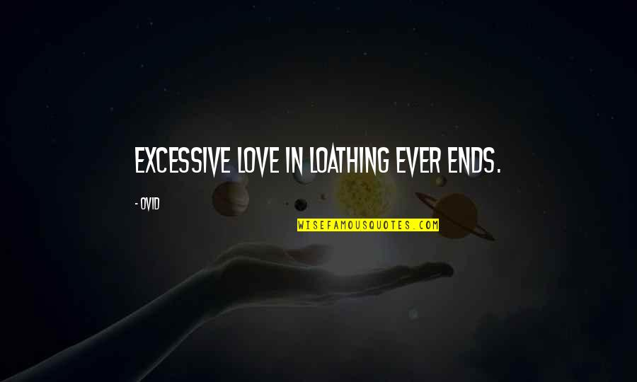 Kann Quotes By Ovid: Excessive love in loathing ever ends.