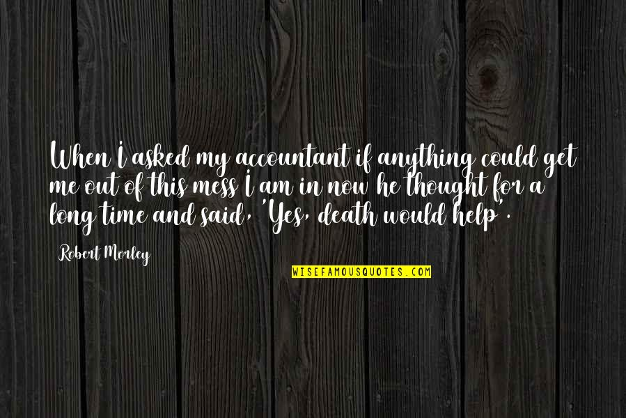 Kann Quotes By Robert Morley: When I asked my accountant if anything could