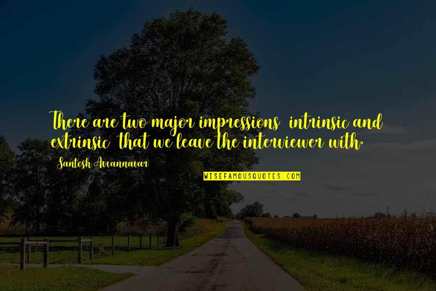 Kann Quotes By Santosh Avvannavar: There are two major impressions intrinsic and extrinsic