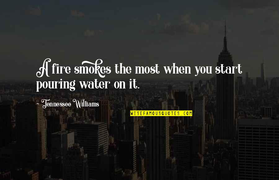Kannadasan Famous Quotes By Tennessee Williams: A fire smokes the most when you start