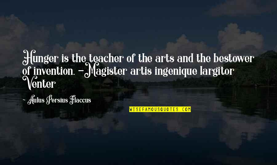 Kanneer Anjali Quotes By Aulus Persius Flaccus: Hunger is the teacher of the arts and