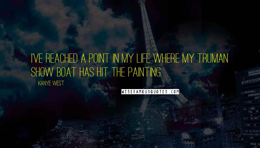 Kanye West quotes: I've reached a point in my life where my Truman Show boat has hit the painting.