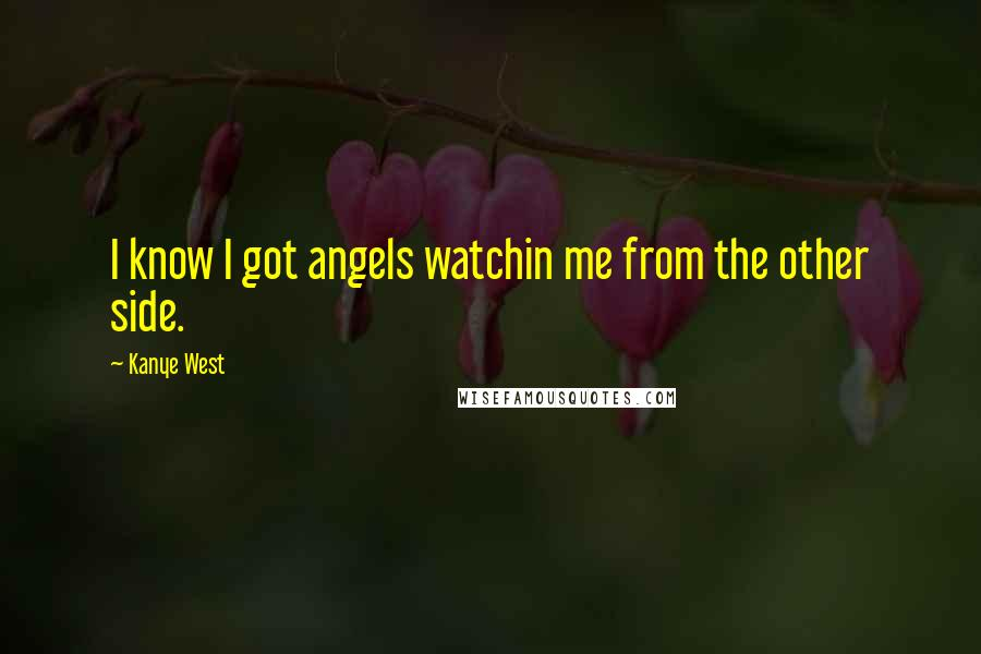 Kanye West quotes: I know I got angels watchin me from the other side.