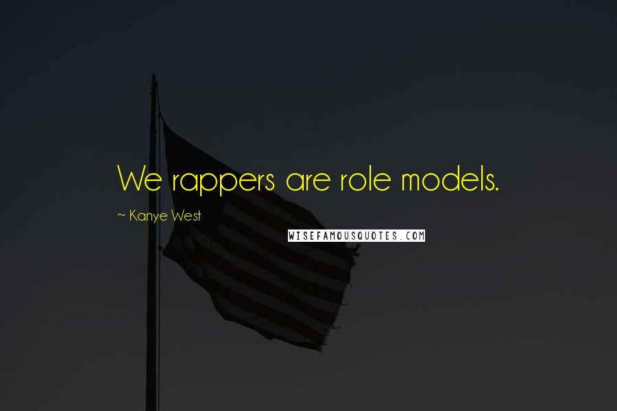 Kanye West quotes: We rappers are role models.