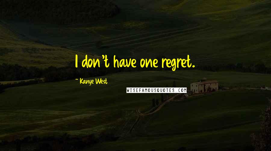 Kanye West quotes: I don't have one regret.