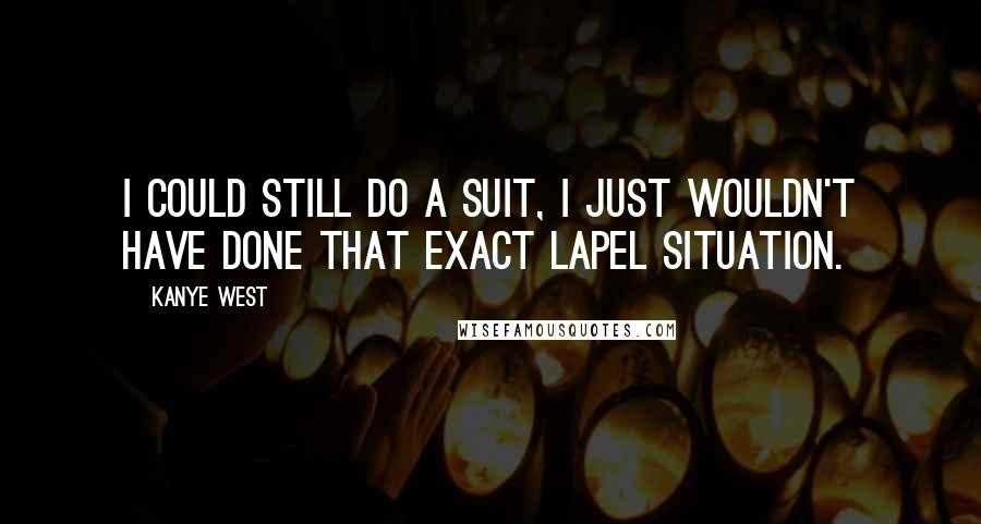 Kanye West quotes: I could still do a suit, I just wouldn't have done that exact lapel situation.
