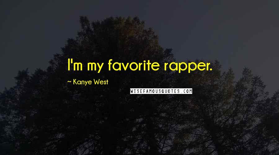 Kanye West quotes: I'm my favorite rapper.