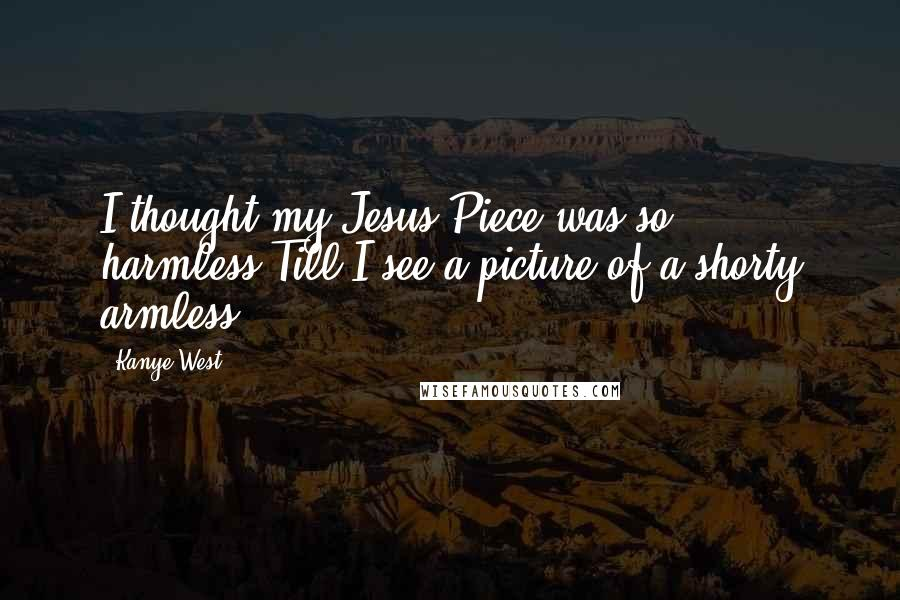 Kanye West quotes: I thought my Jesus Piece was so harmless'Till I see a picture of a shorty armless