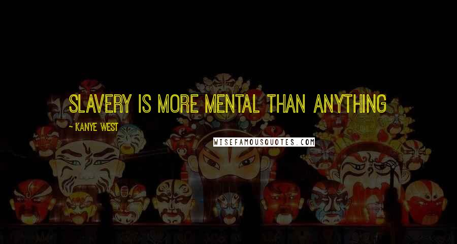 Kanye West quotes: Slavery is more mental than anything
