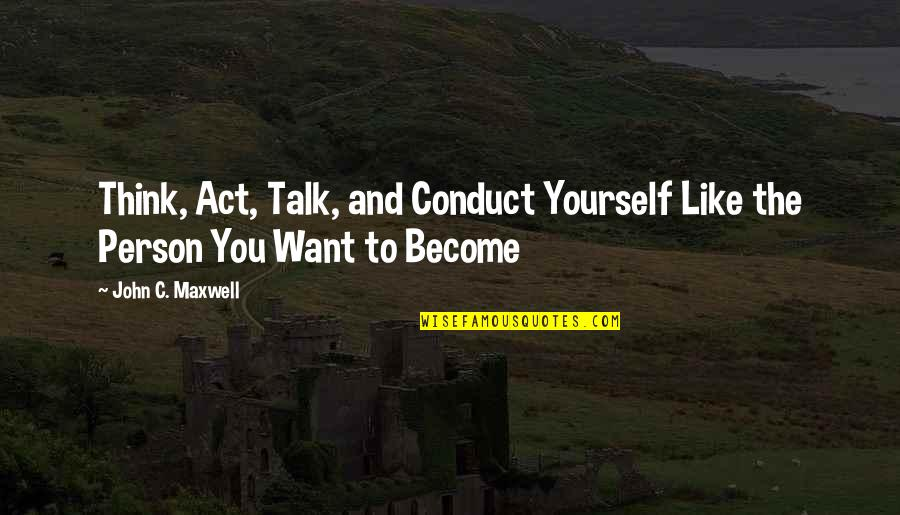 Kappa Delta Sorority Sister Quotes By John C. Maxwell: Think, Act, Talk, and Conduct Yourself Like the