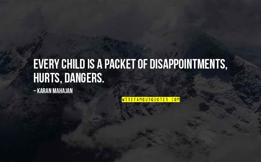 Kappa Delta Sorority Sister Quotes By Karan Mahajan: Every child is a packet of disappointments, hurts,
