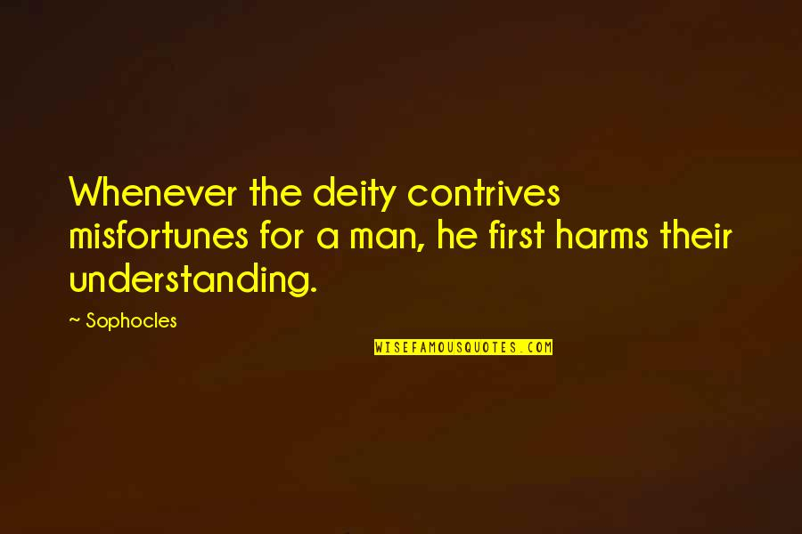 Kappa Delta Sorority Sister Quotes By Sophocles: Whenever the deity contrives misfortunes for a man,