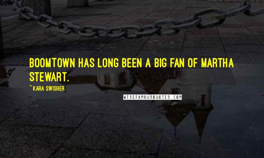 Kara Swisher quotes: BoomTown has long been a big fan of Martha Stewart.