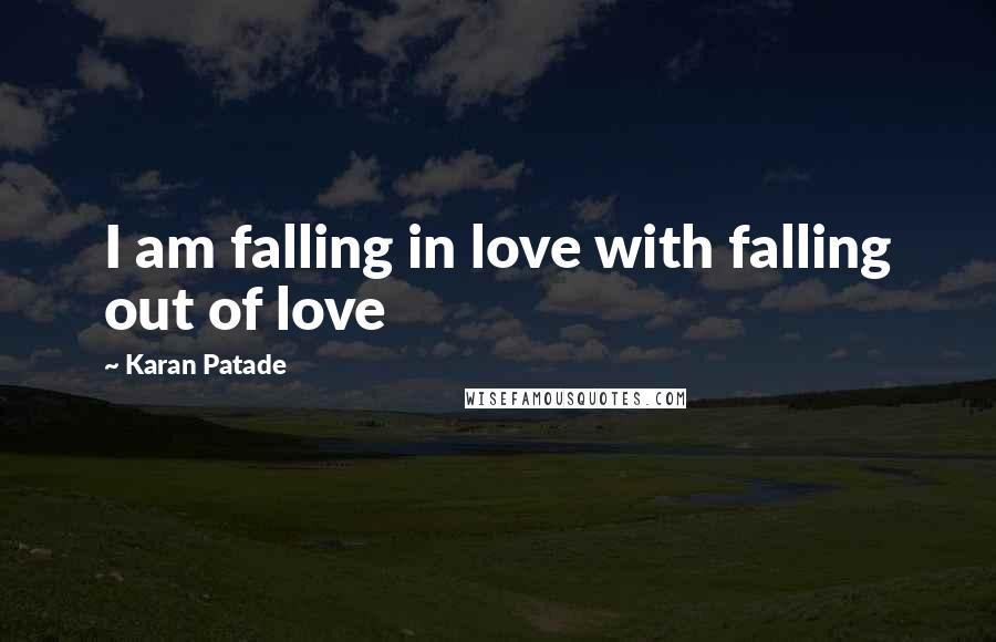 Karan Patade quotes: I am falling in love with falling out of love
