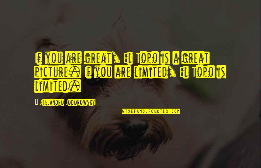 Karate Andi Quotes By Alejandro Jodorowsky: If you are great, El Topo is a