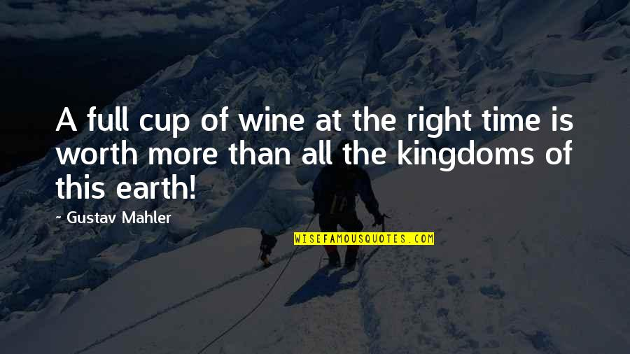 Karate Andi Quotes By Gustav Mahler: A full cup of wine at the right