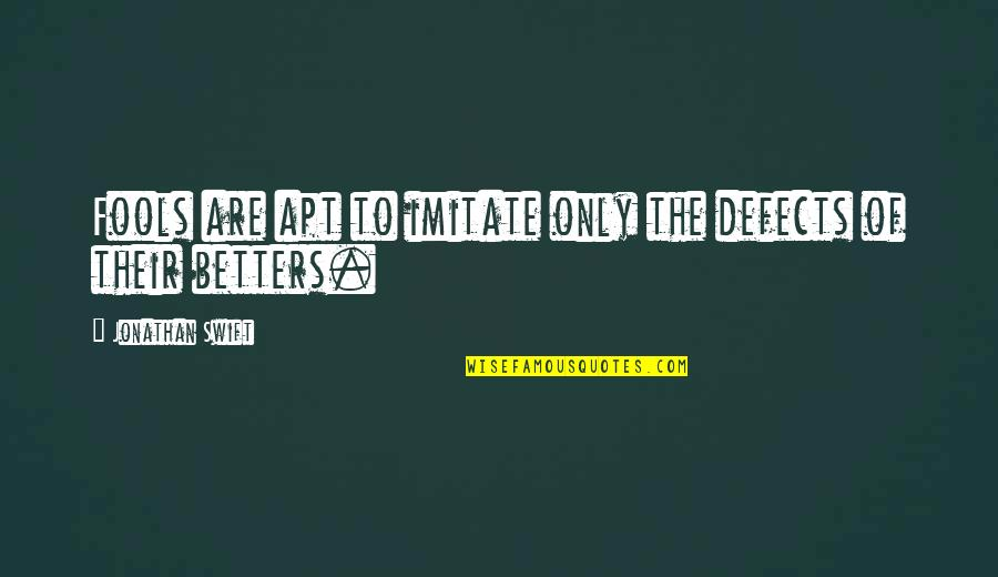 Karate Andi Quotes By Jonathan Swift: Fools are apt to imitate only the defects