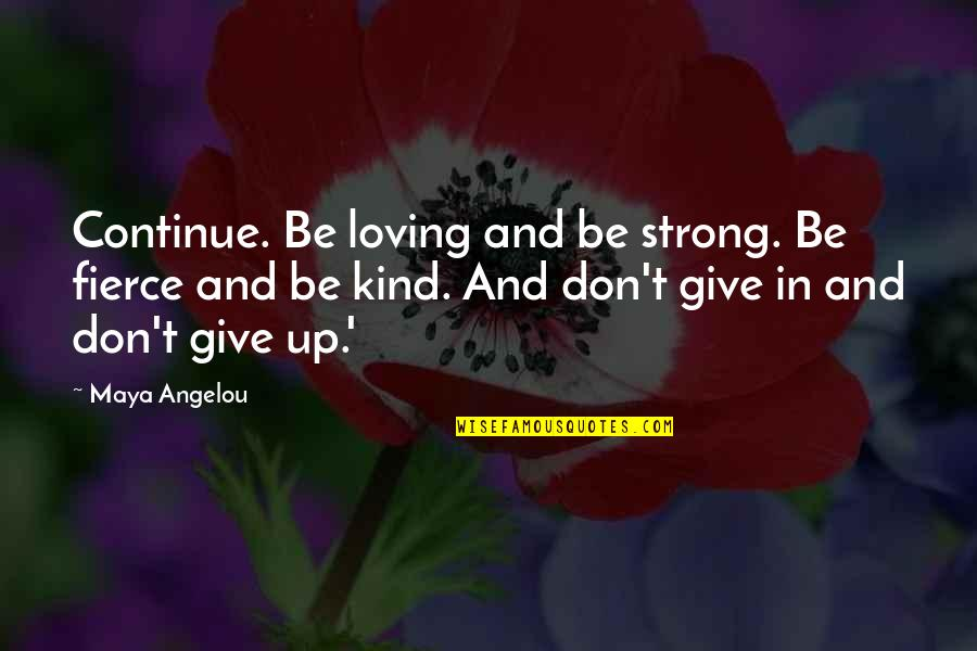Karate Andi Quotes By Maya Angelou: Continue. Be loving and be strong. Be fierce