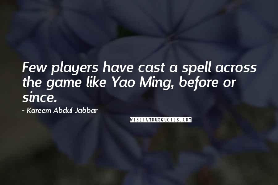 Kareem Abdul-Jabbar quotes: Few players have cast a spell across the game like Yao Ming, before or since.