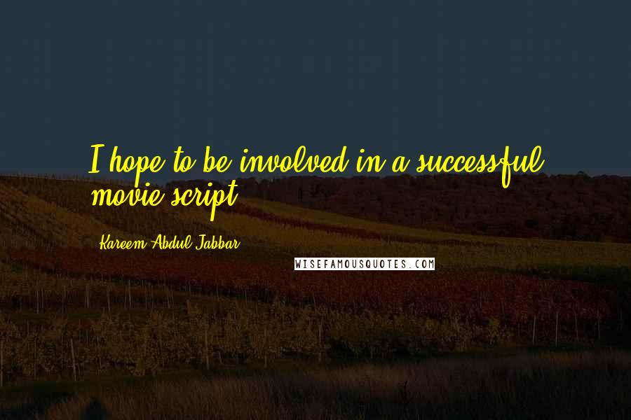 Kareem Abdul-Jabbar quotes: I hope to be involved in a successful movie script.