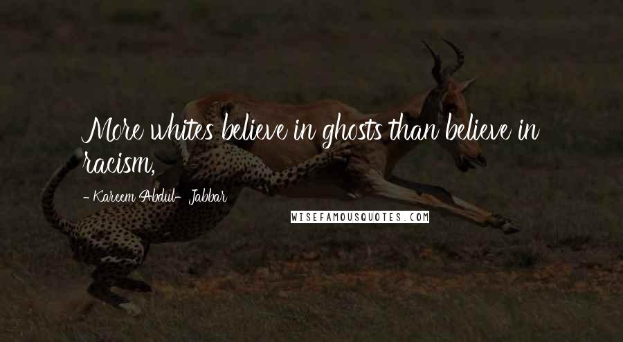 Kareem Abdul-Jabbar quotes: More whites believe in ghosts than believe in racism,