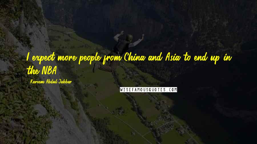 Kareem Abdul-Jabbar quotes: I expect more people from China and Asia to end up in the NBA.