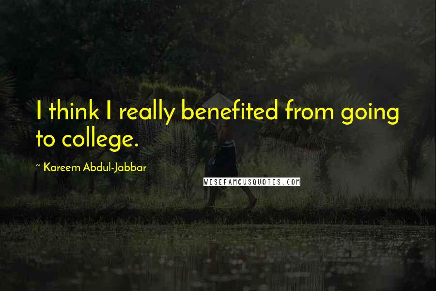 Kareem Abdul-Jabbar quotes: I think I really benefited from going to college.