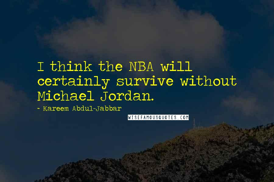 Kareem Abdul-Jabbar quotes: I think the NBA will certainly survive without Michael Jordan.