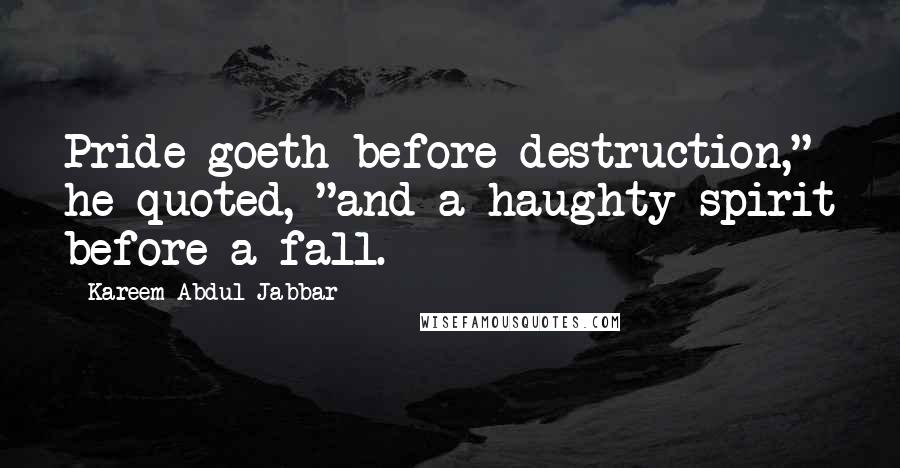 """Kareem Abdul-Jabbar quotes: Pride goeth before destruction,"""" he quoted, """"and a haughty spirit before a fall."""