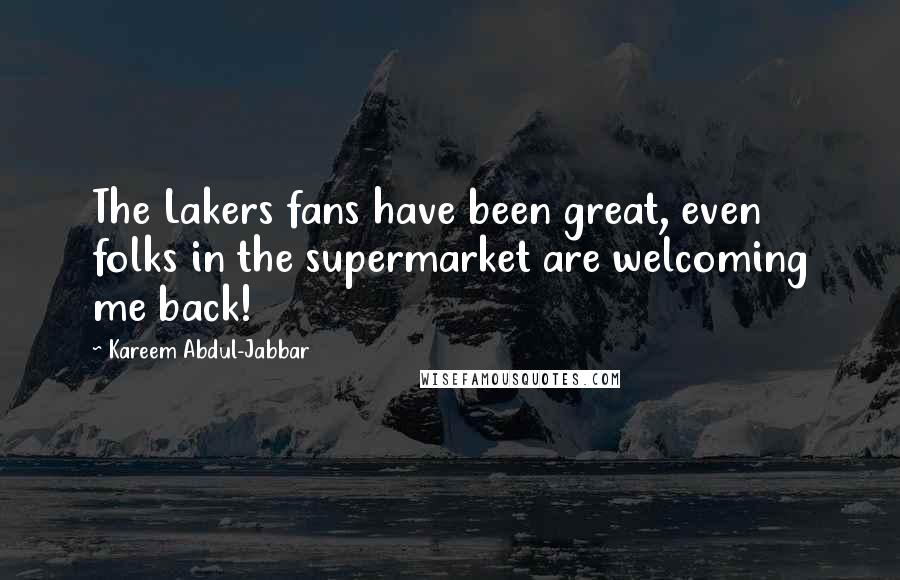 Kareem Abdul-Jabbar quotes: The Lakers fans have been great, even folks in the supermarket are welcoming me back!
