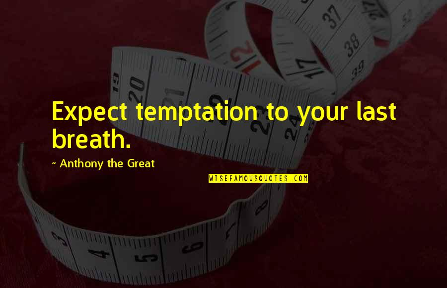 Kareena Kapoor Filmy Quotes By Anthony The Great: Expect temptation to your last breath.
