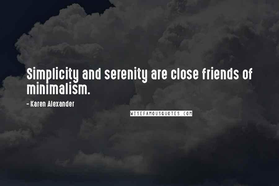 Karen Alexander quotes: Simplicity and serenity are close friends of minimalism.