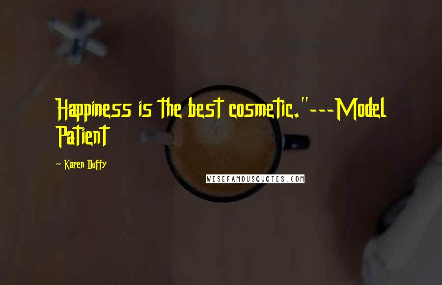 "Karen Duffy quotes: Happiness is the best cosmetic.""---Model Patient"