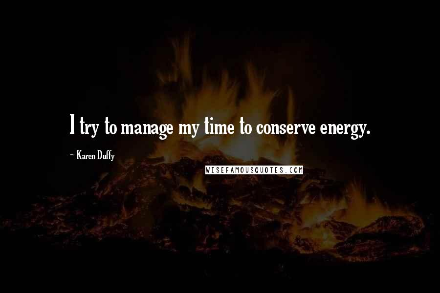 Karen Duffy quotes: I try to manage my time to conserve energy.