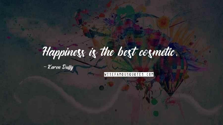 Karen Duffy quotes: Happiness is the best cosmetic.