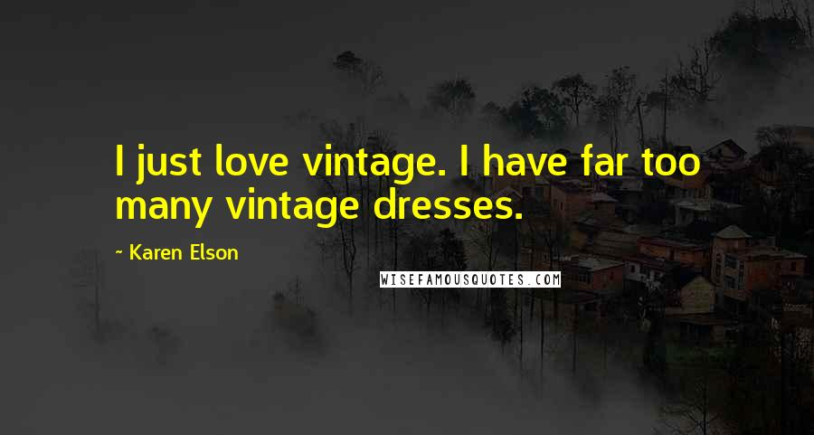 Karen Elson quotes: I just love vintage. I have far too many vintage dresses.