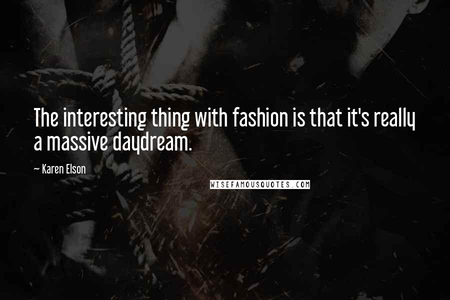 Karen Elson quotes: The interesting thing with fashion is that it's really a massive daydream.