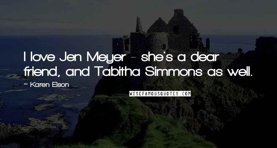 Karen Elson quotes: I love Jen Meyer - she's a dear friend, and Tabitha Simmons as well.